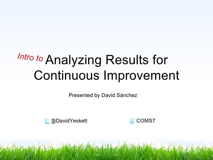 I nt r o t o        Analyzing Results for       Continuous Improvement                     Presented by David Sánchez     ...