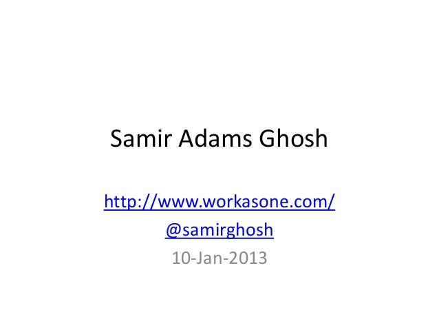 Samir Adams Ghoshhttp://www.workasone.com/        @samirghosh        10-Jan-2013
