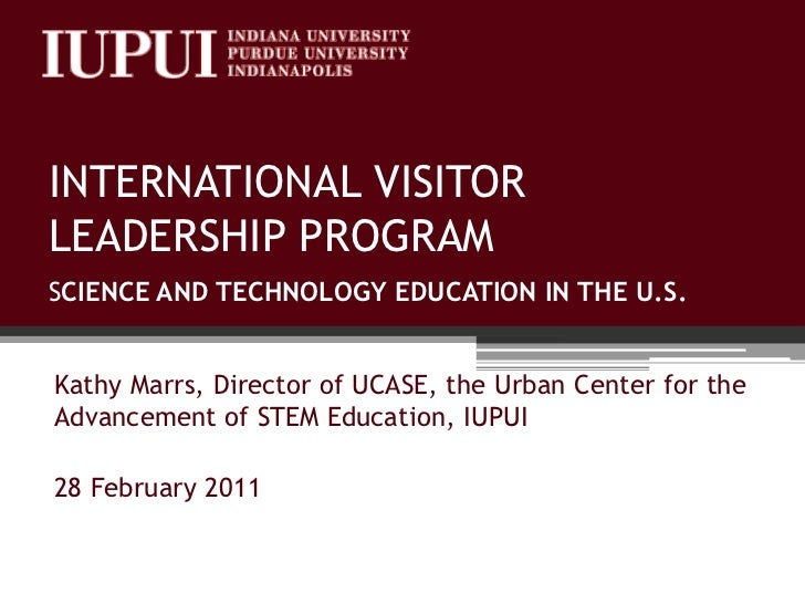 INTERNATIONAL VISITOR LEADERSHIP PROGRAMSCIENCE AND TECHNOLOGY EDUCATION IN THE U.S.<br />Kathy Marrs, Director of UCASE, ...