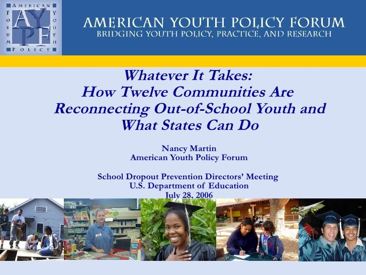 Whatever It Takes:  How Twelve Communities Are  Reconnecting Out-of-School Youth and What States Can Do Nancy Martin Ameri...