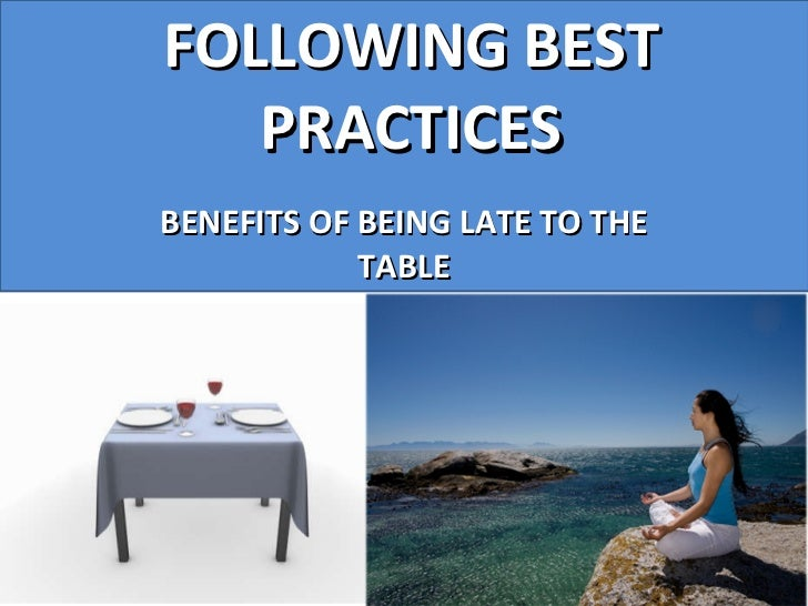 Following Best Practices: Benefits of Being Late to the Table