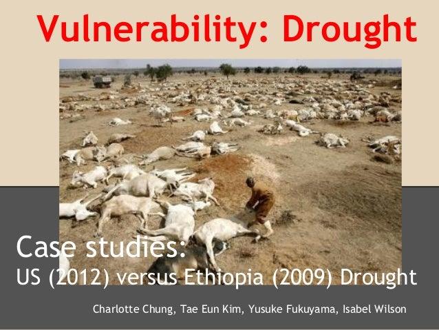 Vulnerability: DroughtCase studies:US (2012) versus Ethiopia (2009) Drought       Charlotte Chung, Tae Eun Kim, Yusuke Fuk...
