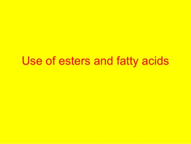 Use Of Esters And Fatty Acids