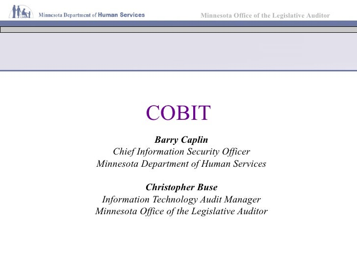 COBIT Barry Caplin Chief Information Security Officer Minnesota Department of Human Services Christopher Buse Information ...