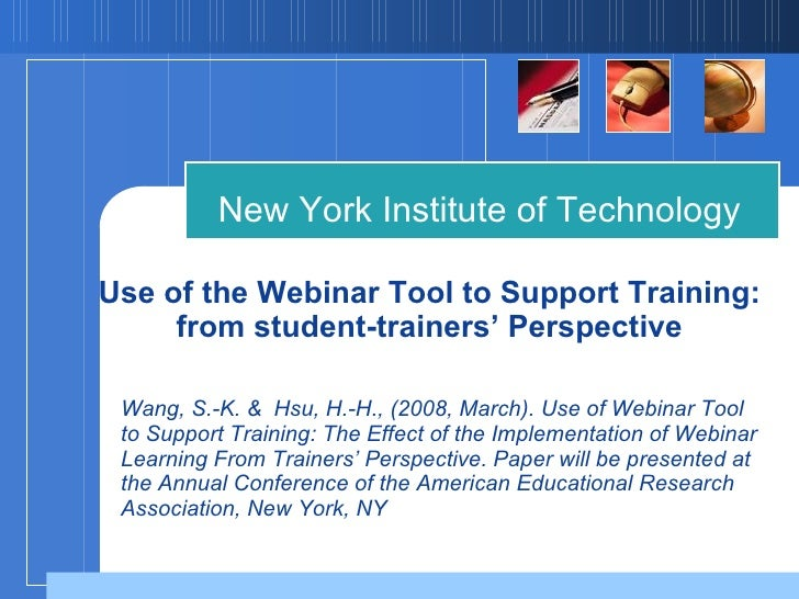 Use of the Webinar Tool to Support Training: from student-trainers' Perspective New York Institute of Technology Wang, S.-...