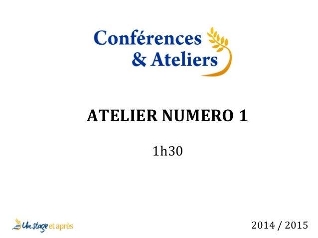 ATELIER NUMERO 1  1h30  2014 / 2015