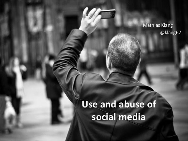 uses and abuses of media Use and abuse of modern technology published on june 11, 2015 john thomas t  texting and social media updates keep us connected, and also help us stay organized and efficient.