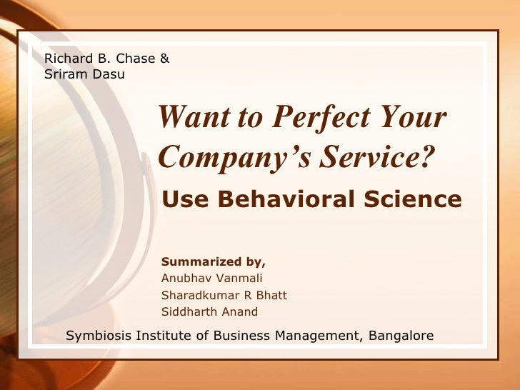 Richard B. Chase & Sriram Dasu<br />Want to Perfect Your Company's Service?<br />Use Behavioral Science<br />Summarized by...