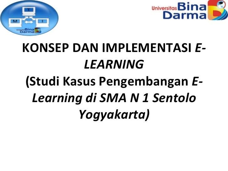 KONSEP DAN IMPLEMENTASI  E-LEARNING (Studi Kasus Pengembangan  E-Learning di SMA N 1 Sentolo Yogyakarta)
