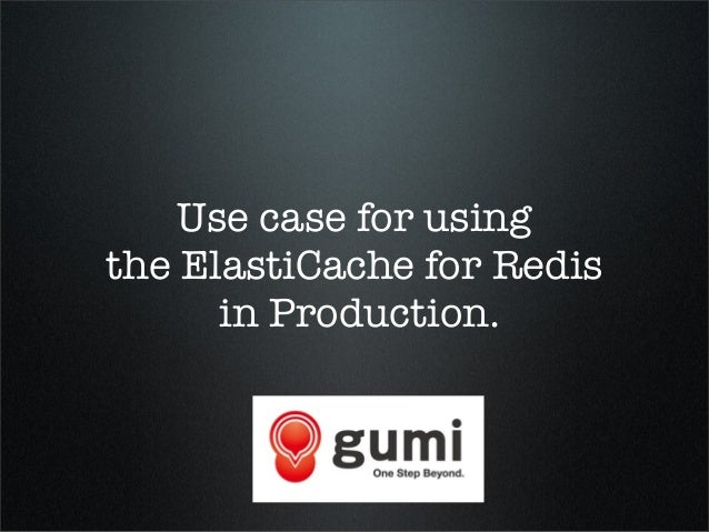 Use case for using the ElastiCache for Redis in Production.