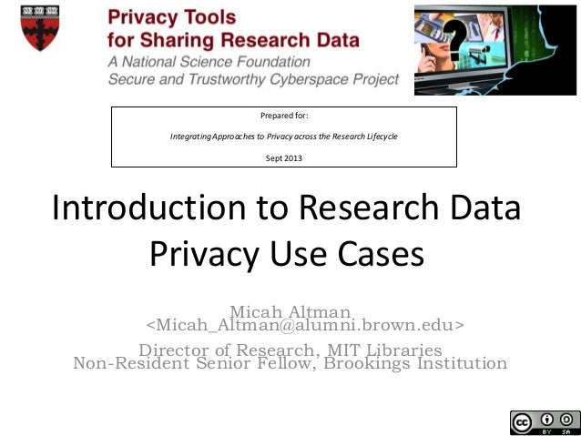 Prepared for: Integrating Approaches to Privacy across the Research Lifecycle Sept 2013 Introduction to Research Data Priv...