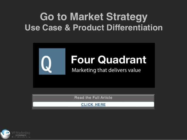 Go to Market Strategy ! Use Case & Product Differentiation!  Read the Full Article! ! CLICK HERE !