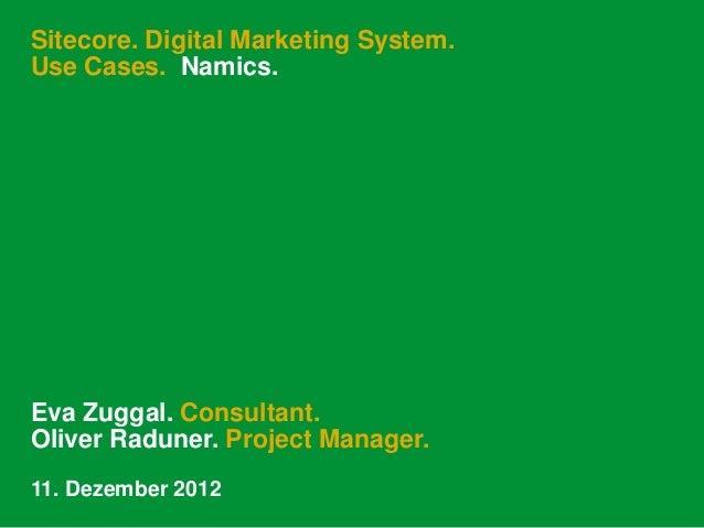 Sitecore. Digital Marketing System.Use Cases. Namics.Eva Zuggal. Consultant.Oliver Raduner. Project Manager.11. Dezember 2...