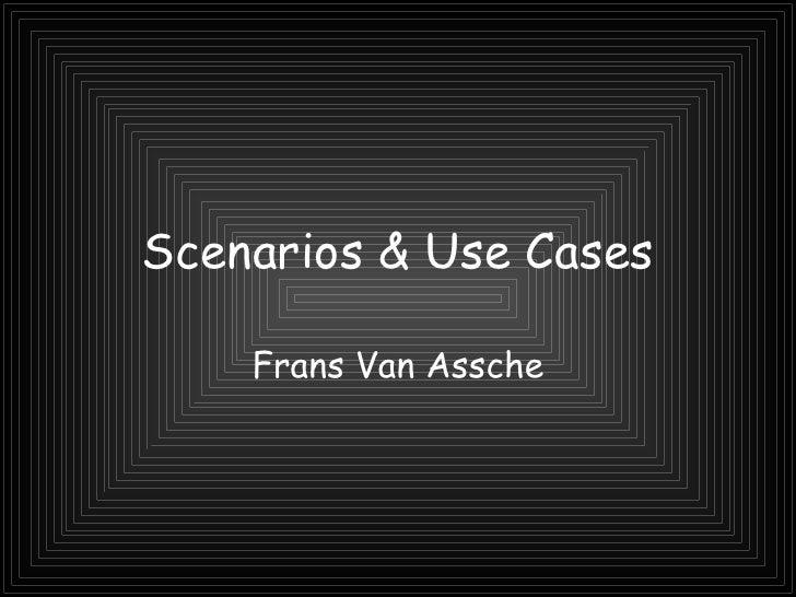 Scenarios & Use Cases Frans Van Assche