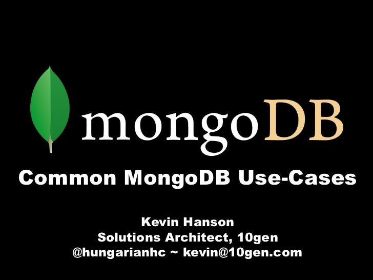 Common MongoDB Use-Cases             Kevin Hanson      Solutions Architect, 10gen   @hungarianhc ~ kevin@10gen.com