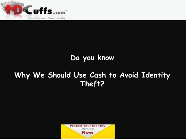 Do you know Why We Should Use Cash to Avoid Identity Theft?  www.idcuffs.com