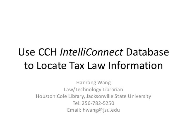 Use CCH IntelliConnect Database to Locate Tax Law Information                    Hanrong Wang              Law/Technology ...