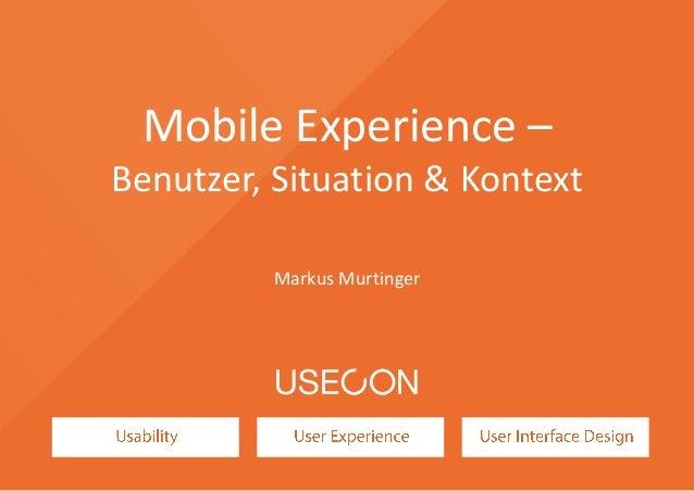 Mobile Experience – Benutzer, Situation & Kontext Markus Murtinger