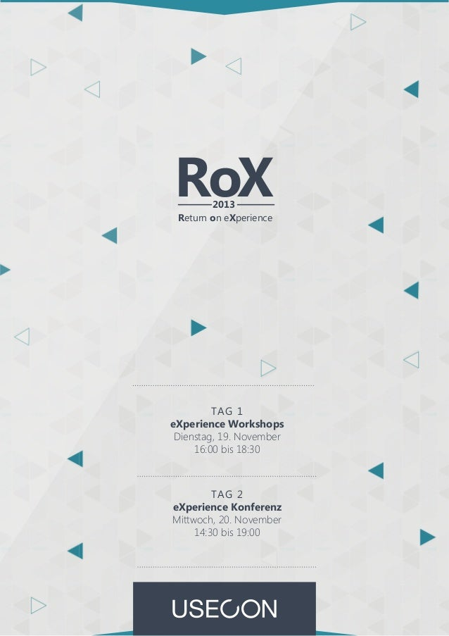RoX 2013 Return on eXperience  TAG 1 eXperience Workshops Dienstag, 19. November 16:00 bis 18:30  TAG 2 eXperience Konfere...