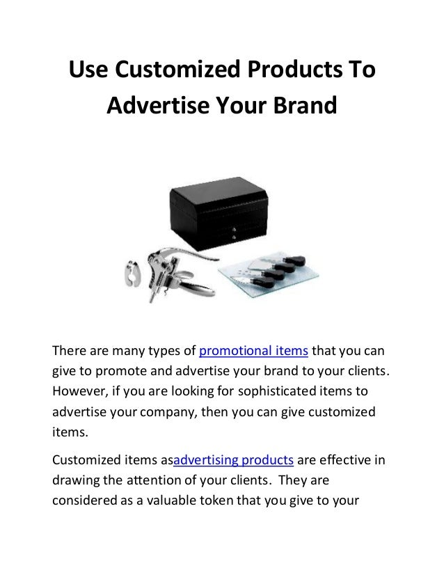 Use Customized Products To Advertise Your Brand There are many types of promotional items that you can give to promote and...