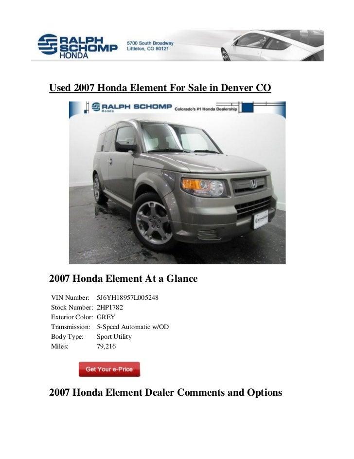 Used 2007 Honda Element For Sale in Denver CO2007 Honda Element At a GlanceVIN Number:       5J6YH18957L005248Stock Number...