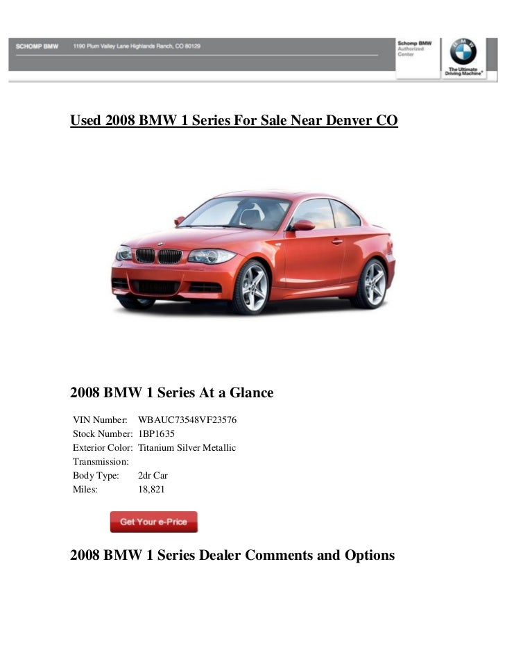 Used 2008 BMW 1 Series For Sale Near Denver CO2008 BMW 1 Series At a GlanceVIN Number:       WBAUC73548VF23576Stock Number...