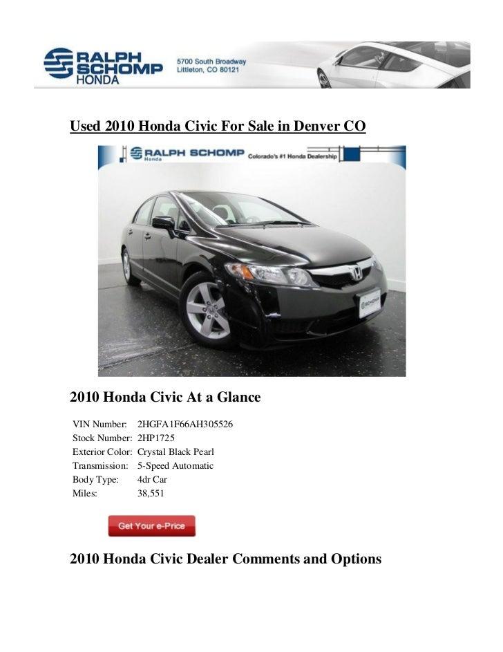 Used 2010 Honda Civic For Sale in Denver CO2010 Honda Civic At a GlanceVIN Number:       2HGFA1F66AH305526Stock Number:   ...
