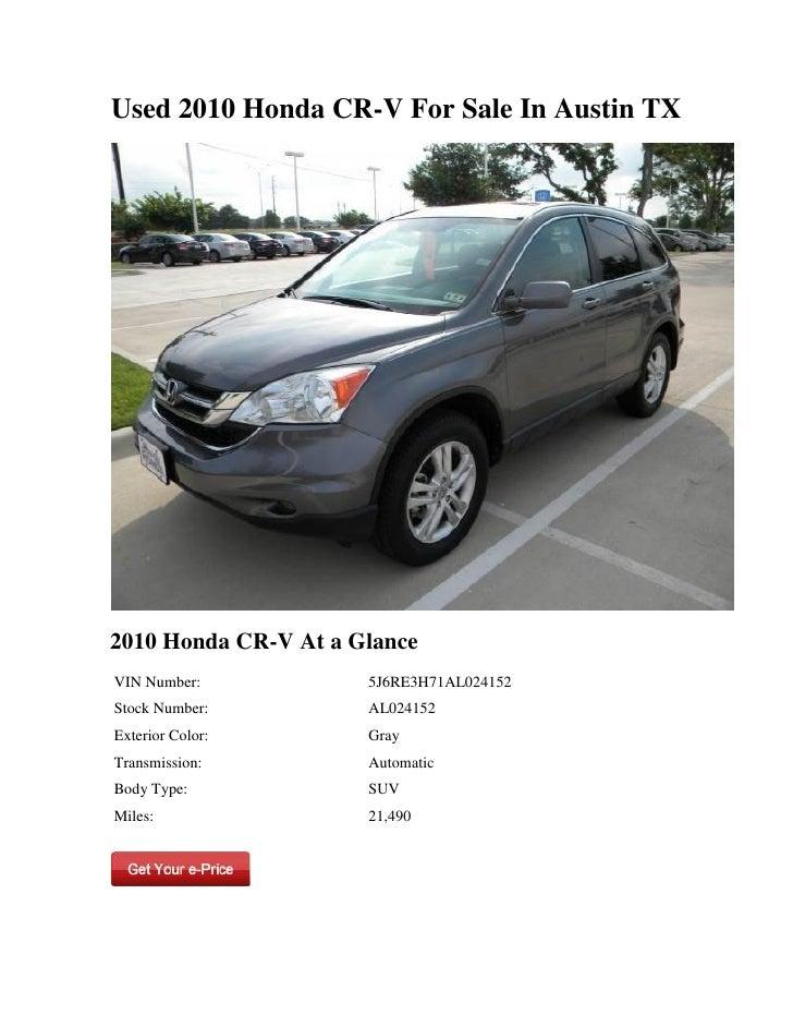 Used 2010 Honda CR-V For Sale In Austin TX2010 Honda CR-V At a GlanceVIN Number:           5J6RE3H71AL024152Stock Number: ...