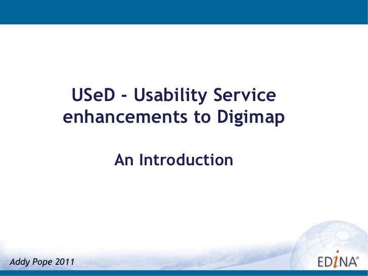 USeD - Usability Service enhancements to Digimap<br />An Introduction<br />Addy Pope 2011<br />