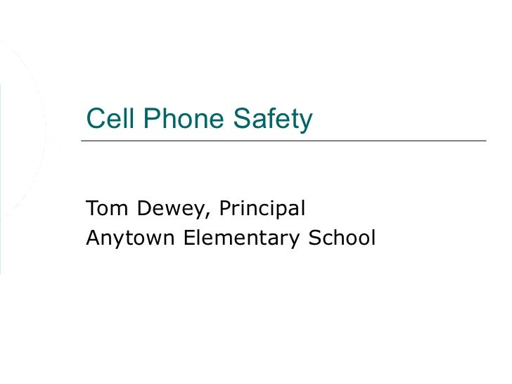 Cell Phone SafetyTom Dewey, PrincipalAnytown Elementary School