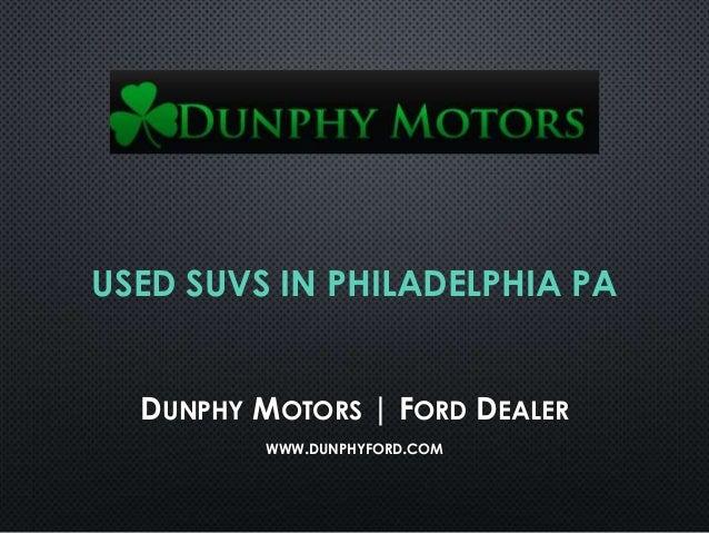 USED SUVS IN PHILADELPHIA PA DUNPHY MOTORS   FORD DEALER WWW.DUNPHYFORD.COM