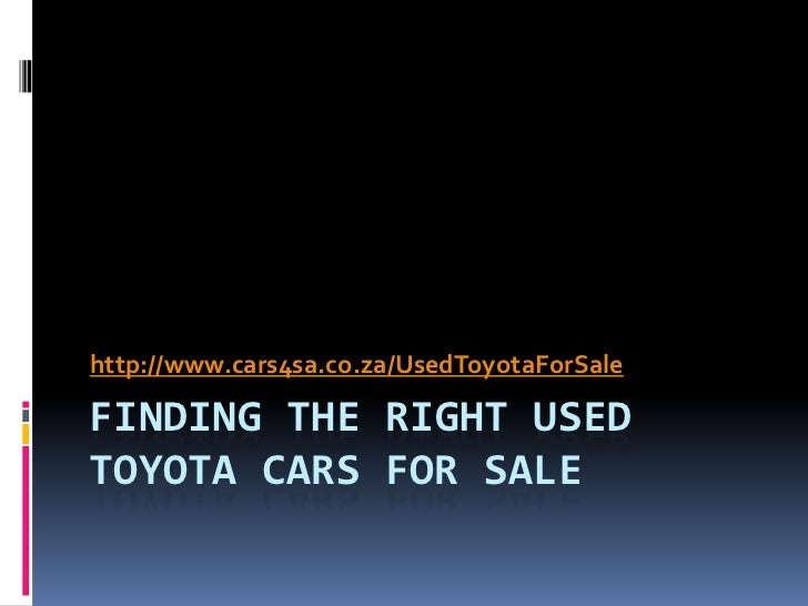 http://www.cars4sa.co.za/UsedToyotaForSaleFINDING THE RIGHT USEDTOYOTA CARS FOR SALE