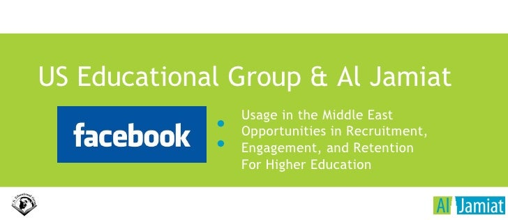 Facebook: Usage in the Middle East Opportunities in Recruitment, Engagement, and Retention  For Higher Education