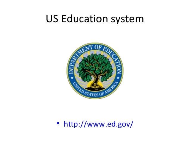 US Education system  • http://www.ed.gov/