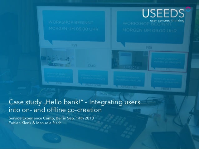 """Case study """"Hello bank!"""" – Integrating users into on- and offline co-creation Service Experience Camp, Berlin Sep. 14th 201..."""