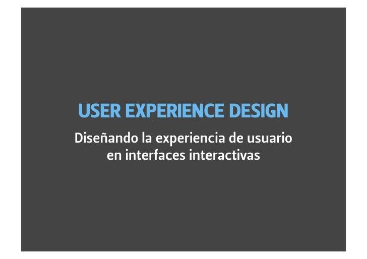 USER EXPERIENCE DESIGNDiseñando la experiencia de usuario     en interfaces interactivas