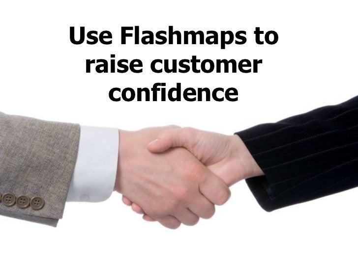 Use flashmaps to raise customer confidence