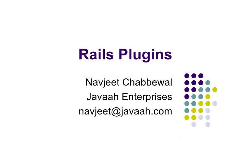 Rails Plugins Navjeet Chabbewal Javaah Enterprises [email_address]