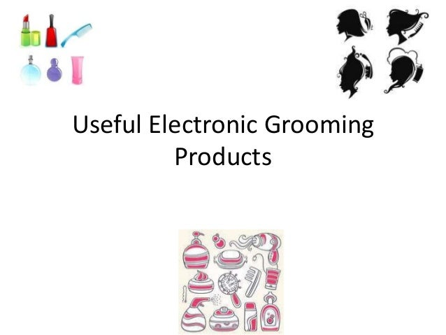 Useful Electronic Grooming Products