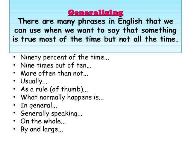 GeneralizingGeneralizing There are many phrases in English that we can use when we want to say that something is true most...