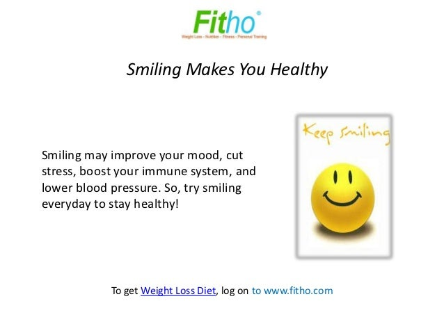Smiling Makes You HealthySmiling may improve your mood, cutstress, boost your immune system, andlower blood pressure. So, ...