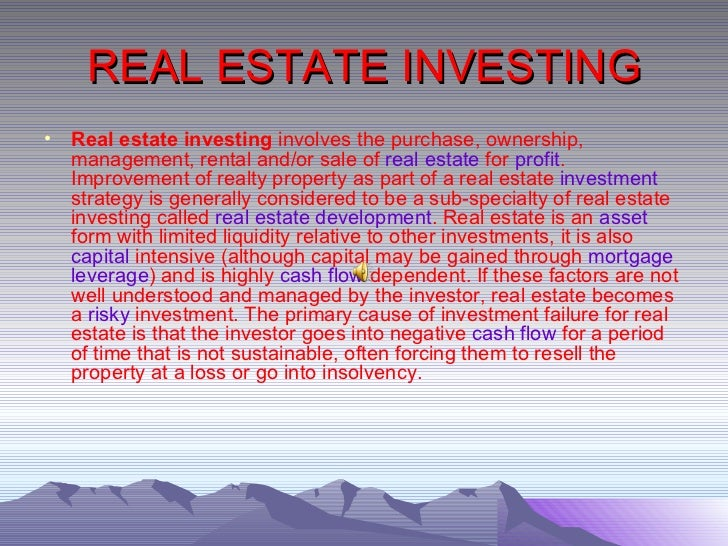 REAL ESTATE INVESTING <ul><li>Real estate investing  involves the purchase, ownership, management, rental and/or sale of  ...