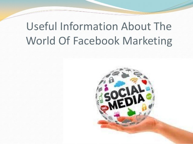 Useful Information About TheWorld Of Facebook Marketing
