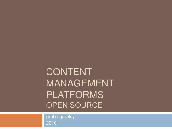 Content management PlatformsOpen source<br />probingreality<br />2010<br />