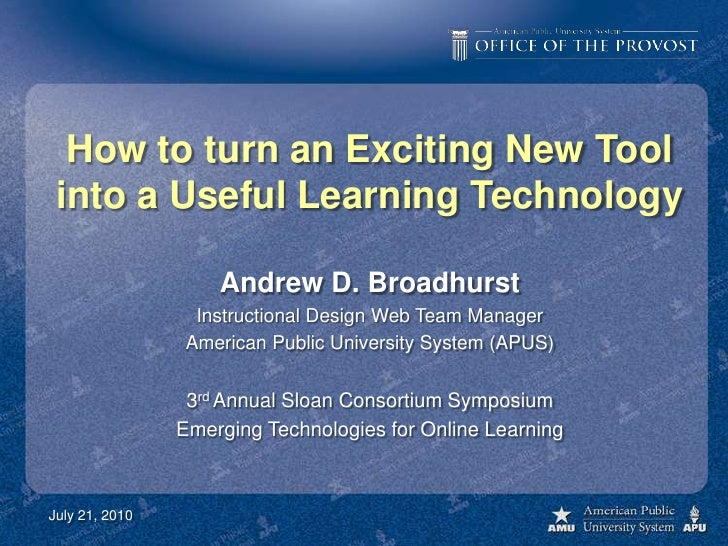How to turn an Exciting New Toolinto a Useful Learning Technology<br />Andrew D. Broadhurst<br />Instructional Design Web ...