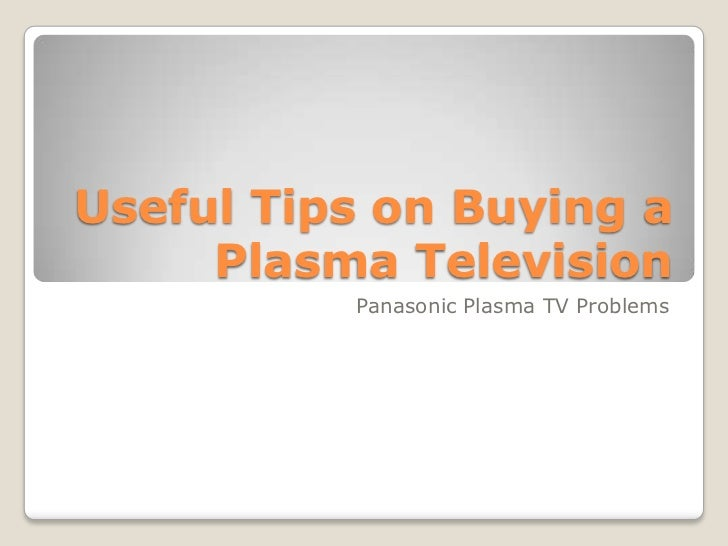 Useful Tips on Buying a     Plasma Television          Panasonic Plasma TV Problems