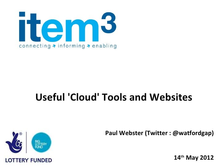 Useful Cloud Tools and Websites              Paul Webster (Twitter : @watfordgap)                                    14th ...
