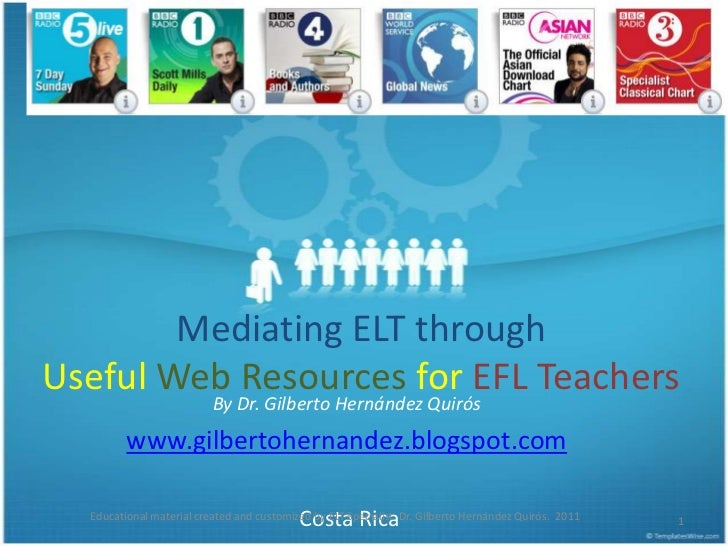 Mediating ELT through Useful Web Resources for EFL Teachers<br />By Dr. Gilberto Hernández Quirós<br />www.gilbertohernand...
