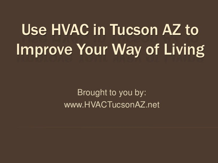 Use HVAC in Tucson AZ toImprove Your Way of Living        Brought to you by:      www.HVACTucsonAZ.net
