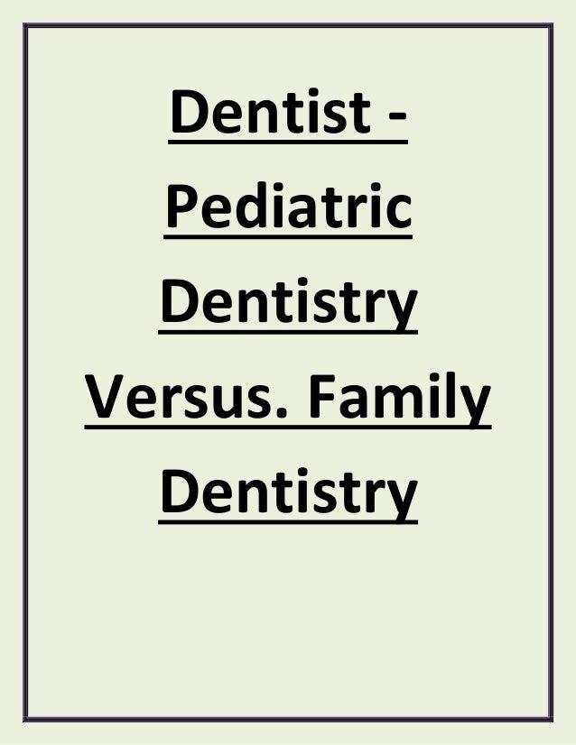 Dentist -  Pediatric  DentistryVersus. Family  Dentistry